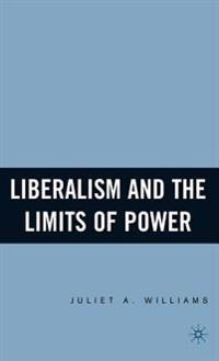 Liberalism And the Limits of Power