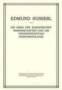 Die Krisis Der Europaischen Wissenschaften Und Die Transzendentale Phanomenologie