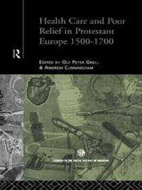 Health Care And Poor Relief In Protestant Europe, 1500-1700