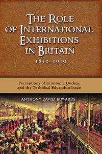 The Role of International Exhibitions in Britain, 1850-1910