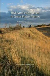 Bad Land Pastoralism in Great Plains Fiction