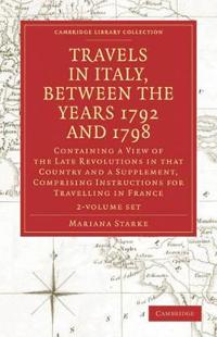 Travels in Italy, Between the Years 1792 and 1798, Containing a View of the Late Revolutions in That Country, Vols. 1-2
