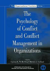 The Psychology of Conflict and Conflict Management in Organizations