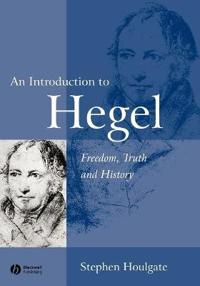 An Introduction to Hegel: Freedom, Truth and History
