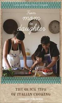 From Mom to Daughter: The Quick Tips of Italian Cooking