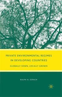 Private Environmental Regimes in Developing Countries