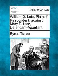 William D. Lutz, Plaintiff-Respondent, Against Mary E. Lutz, Defendant-Appellant