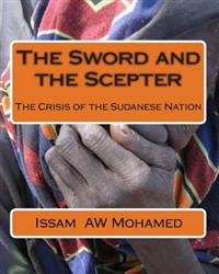 The Sword and the Scepter the Crisis of the Sudanese Nation