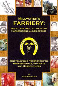 Millwater's Farriery: The Illustrated Dictionary of Horseshoeing and Hoofcare: Encyclopedic Reference for Professionals, Students, and Horse