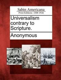 Universalism Contrary to Scripture.