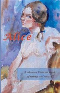 Alice: A Salacious Victorian Novel of Revenge and Reward