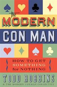 The Modern Con Man: How to Get Something for Nothing