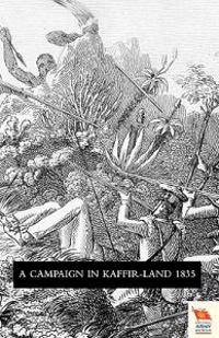 Voyage of Observation Among the Colonies of Western Africa, and A Campaign in Kaffir-Land in 1835