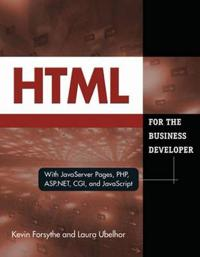 HTML for the Business Developer: With JavaServer Pages, PHP, ASP.NET, CGI, and JavaScript
