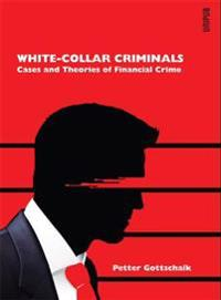 White-Collar Criminals: Cases and Theories of Financial Crime