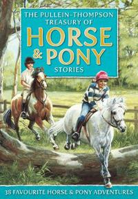 Horse & Pony Stories, the Pullein-Thompson Treasury: 38 Favorite Horse and Pony Adventures