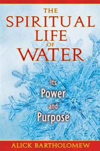 The Spiritual Life of Water: Its Power and Purpose
