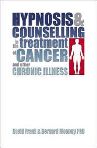 Hypnosis and Counseling in the Treatment of Cancer and Other Chronic Illness