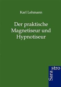Der Praktische Magnetiseur Und Hypnotiseur