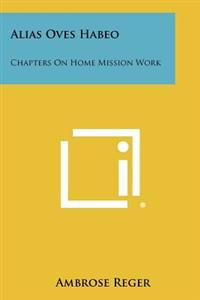 Alias Oves Habeo: Chapters on Home Mission Work