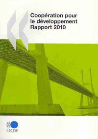 Cooperation pour le Developpement, Rapport 2010 / Development Cooperation Report 2010