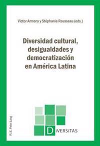 Diversidad Cultural, Desigualdades y Democratización En América Latina