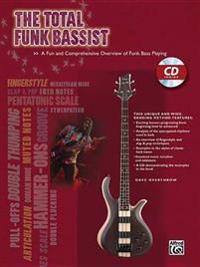 The Total Funk Bassist: A Fun and Comprehensive Overview of Funk Bass Playing [With CD (Audio)]