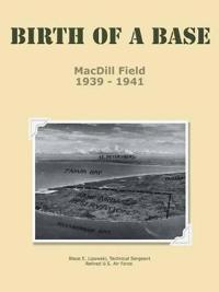 Birth of a Base - MacDill Field