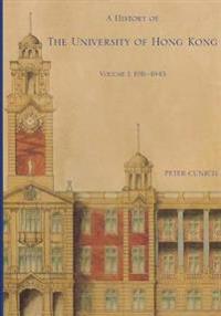 A History of the University of Hong Kong: Volume 1, 1911-1945