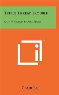 Triple Threat Trouble: A Chip Hilton Sports Story