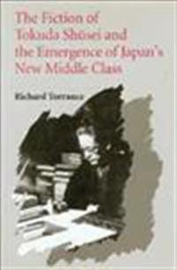 The Fiction of Tokuda Shusei, and the Emergence of Japan's New Middle Class