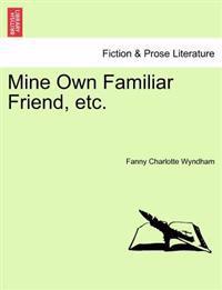 Mine Own Familiar Friend, Etc.