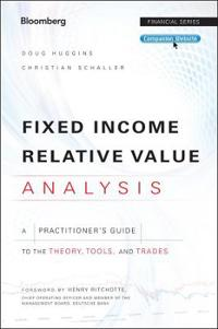 Fixed Income Relative Value Analysis, + Website: A Practitioners Guide to the Theory, Tools, and Trades