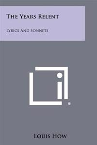 The Years Relent: Lyrics and Sonnets