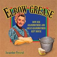 Elbow grease - how our grandmothers and great-grandmothers kept house