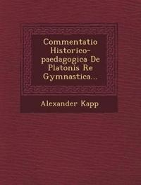 Commentatio Historico-paedagogica De Platonis Re Gymnastica...