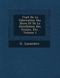 Trait¿ De La Fabrication Des Bi¿res Et De La Distillation Des Grains, Etc, Volume 1
