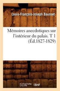 M�moires Anecdotiques Sur l'Int�rieur Du Palais. T 1 (�d.1827-1829)