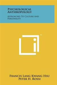 Psychological Anthropology: Approaches to Culture and Personality