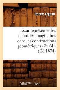 Essai Repr�senter Les Quantit�s Imaginaires Dans Les Constructions G�om�triques (2e �d.) (�d.1874)