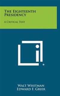 The Eighteenth Presidency: A Critical Text
