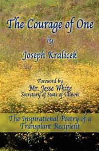 The Courage of One: The Inspiritational Poetry of a Transplant Recipient