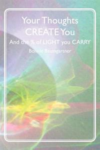 Your Thoughts Create You: And the % of Light You Carry