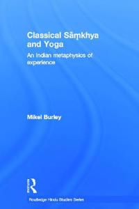 Classical Samkhya and Yoga: An Indian Metaphysics of Experience