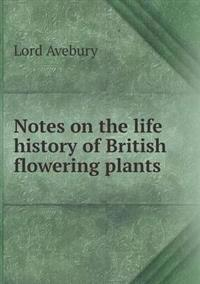 Notes on the Life History of British Flowering Plants