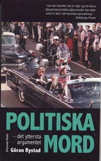 Politiska mord : det yttersta argumentet : från Julius Ceasar till Martin Luther King