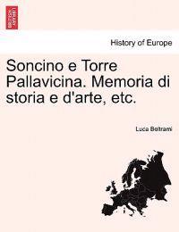 Soncino E Torre Pallavicina. Memoria Di Storia E D'Arte, Etc.