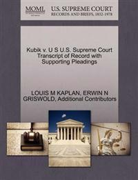 Kubik V. U S U.S. Supreme Court Transcript of Record with Supporting Pleadings