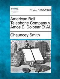 American Bell Telephone Company V. Amos E. Dolbear et al.