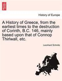 A History of Greece, from the Earliest Times to the Destruction of Corinth, B.C. 146, Mainly Based Upon That of Connop Thirlwall, Etc.